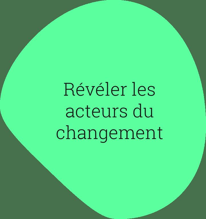 Révéler les acteurs du changement