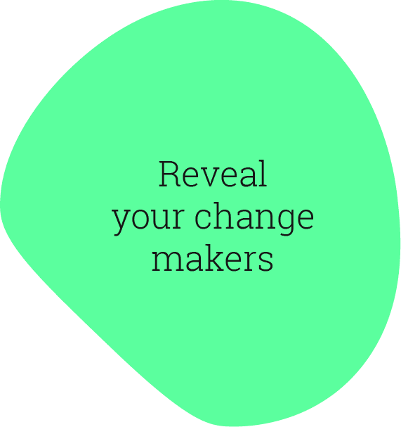 Reveal your change makers